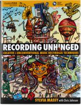 Hal Leonard <em>Recording Unhinged</em> - <em>Creative and Unconventional Music Recording Techniques</em>
