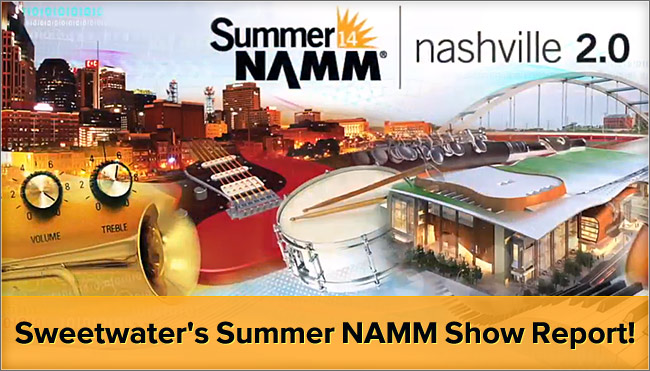 Sweetwater's Summer NAMM Show Report!
