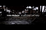 The Fringe – A Second or Two