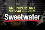 An Important Message from Sweetwater