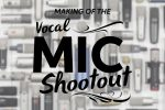 Making of Sweetwater's Vocal Mic Shootout