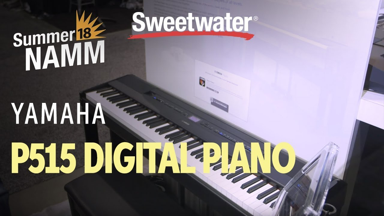 summer namm 2018 yamaha p515 digital piano sweetwater. Black Bedroom Furniture Sets. Home Design Ideas