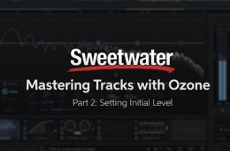 Mastering Tracks with iZotope Ozone: Setting Initial Levels (Part 2)