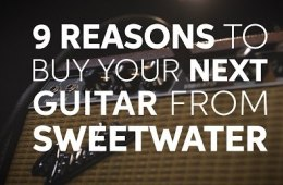 9 Reasons to Buy Your Next Guitar from Sweetwater