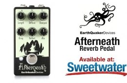 EarthQuaker Devices Afterneath Reverb Pedal Review by Sweetwater