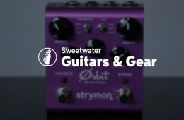Strymon Orbit dBucket Flanger Pedal Review by Sweetwater